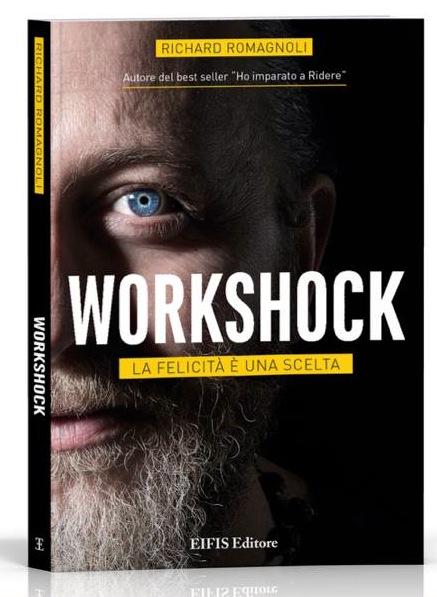 Copertina del libro WORKSHOCK, la felicità è una scelta di Richard Romagnoli